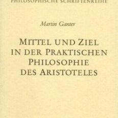 Mittel und Ziel in der praktischen Philosophie des Aristoteles.