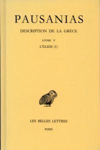 Description de la Grèce, Livre V, L'Élide (I). Texte établi par Michel Casevitz.