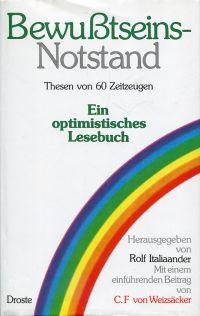 Bewusstseins-Notstand. Thesen von 60 Zeitzeugen. Ein optimistisches Lesebuch.