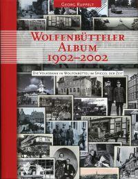 Wolfenbütteler Album 1902 - 2002. Die Volksbank in Wolfenbüttel im Spiegel der Zeit.