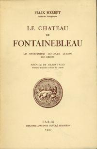 Le château de Fontainebleau. Les appartements, les cours, le parc, les jardins.