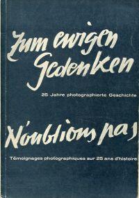 Zum ewigen Gedenken. 25 Jahre photographierte Geschichte. N'oublions pas. Témoignages photographiques sur 25 ans d'histoire. Hrsg. von Etienne Schnöller.