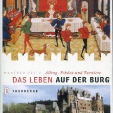 Das Leben auf der Burg. Alltag, Fehden und Turniere.