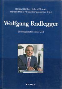 Wolfgang Radlegger. Ein Mitgestalter seiner Zeit.