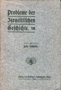 Probleme der israelitischen Geschichte. Habilitationsvorlesung, gehalten am 14. Mai 1907 in der Aula des Basler Museums.