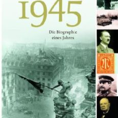 1945. Die Biographie eines Jahres.