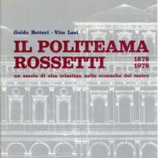 Il Politeama Rossetti, 1878-1978. Un secolo di vita triestina nelle cronache del teatro.