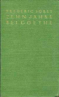 Zehn Jahre bei Goethe. Erinnerungen an Weimars klassische Zeit 1822-1832. Aus Sorets handschriftlichem Nachlaß, seinen Tagebüchern und seinem Briefwechsel zum erstenmal zusammengestellt, übersetzt und erläutert von H. H. Houben.