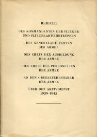 Bericht des Kommandanten der Flieger- und Fliegerabwehrtruppen, der Generaladjutanten der Armee, des Chefs der Ausbildung der Armee, des Chefs des Personellen der Armee an den Oberbefehlshaber der Armee über den Aktivdienst 1939-1945.