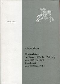 Albert Meyer. Chefredakteur der Neuen Zürcher Zeitung von 1915 bis 1930, Bundesrat von 1930 bis 1938.