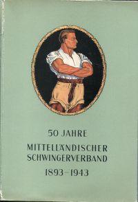 50 Jahre Mittelländischer Schwingerverband. 1893 - 1943.