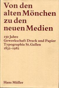 Von den alten Mönchen zu den neuen Medien. 150 Jahre Gewerkschaft Druck und Papier/Typographia St. Gallen 1832 - 1982.