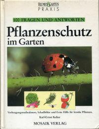 Pflanzenschutz im Garten. Vorbeugungsmassnahmen, Schadbilder, Erste Hilfe für kranke Pflanzen.