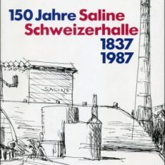 150 Jahre Saline Schweizerhalle  1837 bis 1987. Ein Jubiläumsbuch.