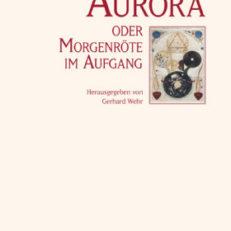 Aurora oder Morgenröte im Aufgang. Kommentierte Ausgabe. Hrsg. von Gerhard Wehr.