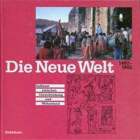 Die Neue Welt 1492 bis 1992. Indianer zwischen Unterdrückung und Widerstand.
