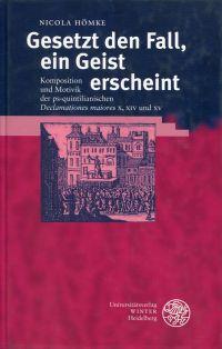 Gesetzt den Fall, ein Geist erscheint. Komposition und Motivik der ps-quintilianischen Declamationes maiores X, XIV und XV.