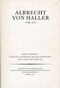 Albrecht von Haller. 1708 - 1777. Zehn Vorträge gehalten am Berner-Haller-Symposium vom 6. bis 8. Oktober 1977.
