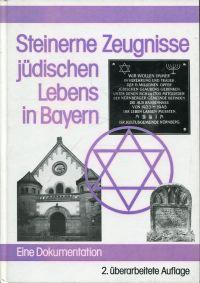 Steinerne Zeugnisse jüdischen Lebens in Bayern. Eine Dokumentation.