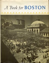 A Book for Boston. In which are gathered essays, stories, and poems.