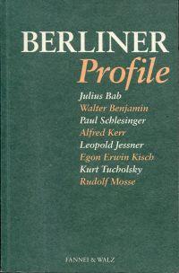 Berliner Profile. Julius Bab, Walter Benjamin, Paul Schlesinger, Alfred Kerr, Leopold Jessner, Egon Erwin Kisch, Kurt Tucholsky, Rudolf Mosse.