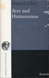 Arzt und Humanismus. Das humanistische Weltbild in Naturwissenschaft und Medizin.