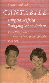 Cantabile. Wolfgang Schneiderhan - Irmgard Seefried, eine Künstler- und Lebensgemeinschaft.
