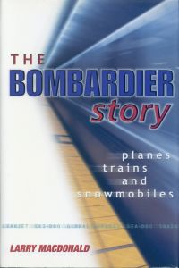 The Bombardier story. Planes, trains, and snowmobiles.