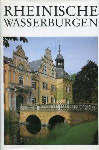 Rheinische Wasserburgen. Geschichte - Formen - Funktionen. Ein Handbuch.