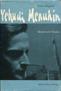 Yehudi Menuhin. Mensch und Musiker.