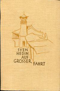 Auf großer Fahrt. Meine Expedition mit Schweden, Deutschen und Chinesen durch die Wüste Gobi 1927-28.