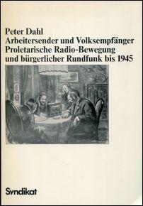 Arbeitersender und Volksempfänger. Proletarische Radio-Bewegung und bürgerlicher Rundfunk bis 1945.