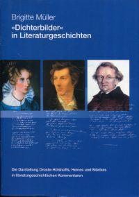 """""""Dichterbilder"""" in Literaturgeschichten. Die Darstellung Droste-Hülshoffs, Heines und Mörikes in literaturgeschichtlichen Kommentaren."""
