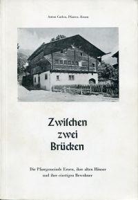 Zwischen zwei Brücken. Die Pfarrgemeinde Ernen, ihre alten Häuser und ihre einstigen Bewohner.