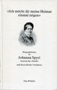 """""""Ich möcht dir meine Heimat einmal zeigen"""". Biographisches zu Johanna Spyri, Autorin des """"Heidi"""" und ihren Hirzler Vorfahren."""