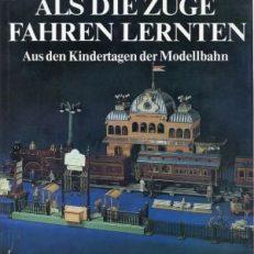 Als die Züge fahren lernten. Aus den Kindertagen der Modellbahn.