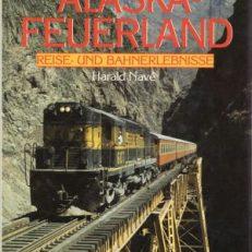 Alaska-Feuerland. Reise- und Bahnerlebnisse.