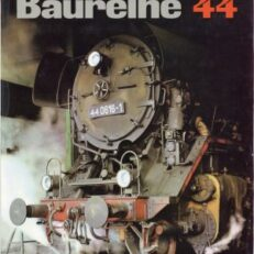 Baureihe 44. Ihr Weg durch sechs Jahrzehnte.