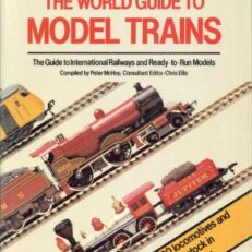 World guide to model trains. The guide to international railways and ready-to-run models. Compiled by Peter McHoy ; consultant editor : Chris Ellis.