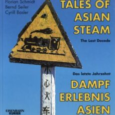 Tales of Asian steam. The last decade. Dampf-Erlebnis Asien.