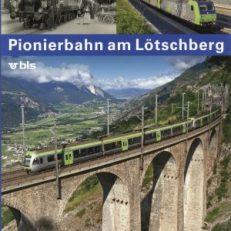 Pionierbahn am Lötschberg. Die Geschichte der Lötschbergbahn.