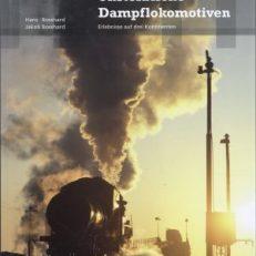 Unsterbliche Dampflokomotiven. Erlebnisse auf drei Kontinenten.