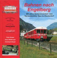 Bahnen nach Engelberg. 100 Jahre Schienenverkehr vom Vierwaldstätter See ins Klosterdorf.
