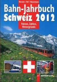 Bahn-Jahrbuch Schweiz 2012. Aktuell, Technik, Rollmaterial, Unternehmen, Geschichte, Reisen, Modell.