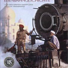 200 Jahre Eisenbahngeschichte. Von den ersten Dampfloks bis zum Transrapid.
