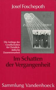 Im Schatten der Vergangenheit. Die Anfänge der Gesellschaften für christlich-jüdische Zusammenarbeit.