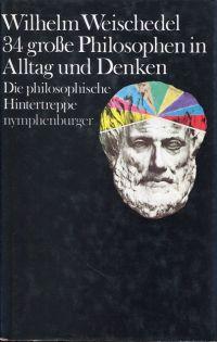 34 große Philosophen in Alltag und Denken. Die philosophische Hintertreppe.