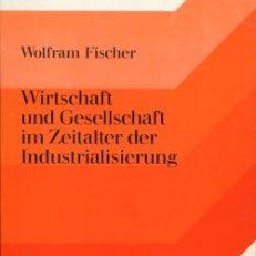 Wirtschaft und Gesellschaft im Zeitalter der Industrialisierung. Aufsätze - Studien - Vorträge.