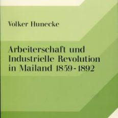 Arbeiterschaft und Industrielle Revolution in Mailand 1859 bis 1892. Zur Entstehungsgeschichte der italienischen Industrie und Arbeitergeschichte.