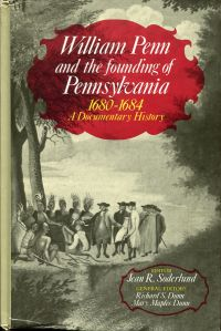 William Penn and the founding of Pennsylvania, 1680 - 1684. A documentary history.